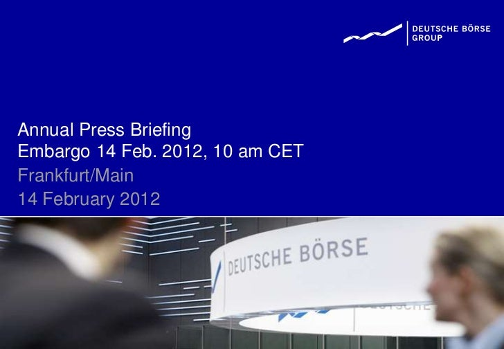 Annual Press BriefingEmbargo 14 Feb. 2012, 10 am CETFrankfurt/Main14 February 2012