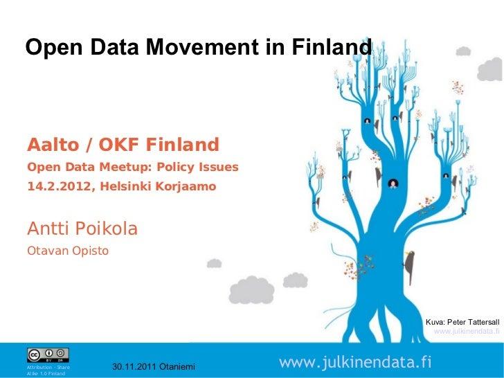 Open Data Movement in FinlandAalto / OKF FinlandOpen Data Meetup: Policy Issues14.2.2012, Helsinki KorjaamoAntti PoikolaOt...