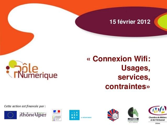 15 février 2012                                  « Connexion Wifi:                                           Usages,      ...