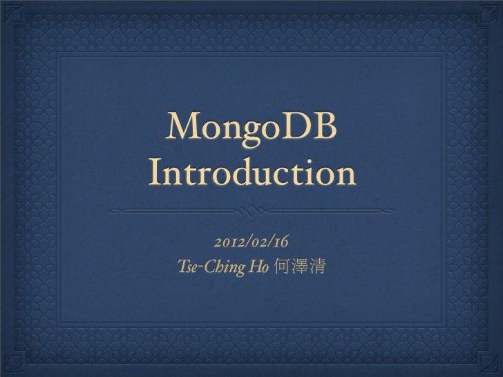 MongoDBIntroduction      2012/02/16 Tse-Ching Ho 何澤清