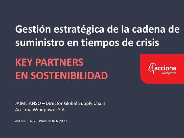 Ponencia 'Gestión estratégica de la cadena de suministro en tiempos de crisis', Sr. Jaime Anso, Director Global Supply Chain Acciona Windpower