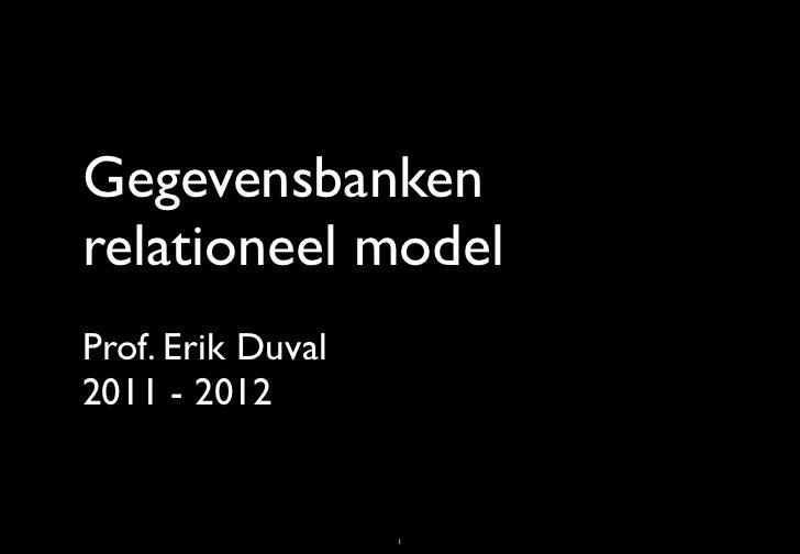 Gegevensbankenrelationeel modelProf. Erik Duval2011 - 2012                   1