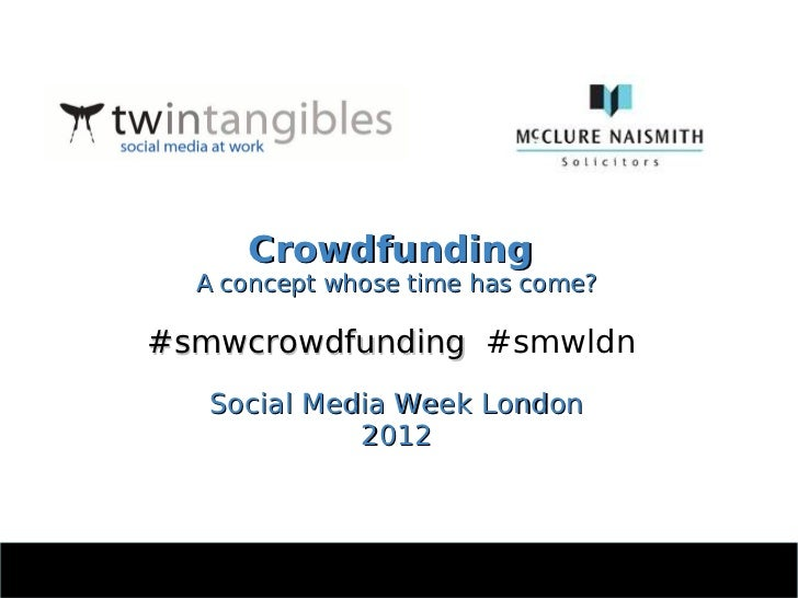 Crowdfunding - A Concept Whose Time Has Come? Social Media Week London 2012