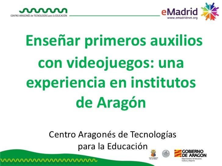 2012 02 17 (ucm) emadrid gferrer catedu ensenar primeros auxilios videojuegos experiencia institutos de aragon