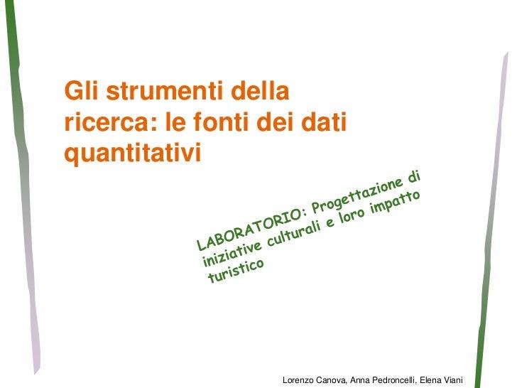 Gli strumenti dellaricerca: le fonti dei datiquantitativi                    Lorenzo Canova, Anna Pedroncelli, Elena Viani