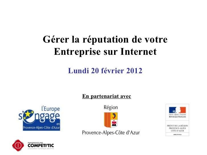 Gérer la réputation de votre Entreprise sur Internet Lundi 20 février 2012 En partenariat avec