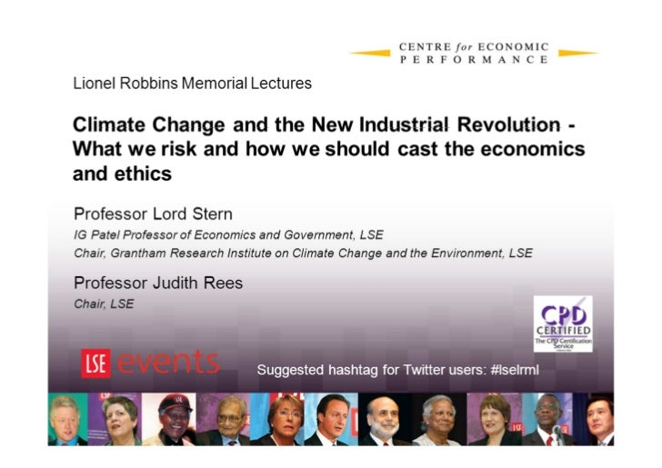 Lionel Robbins Memorial LecturesClimate Change and the New Industrial Revolution -What we risk and how we should cast the ...