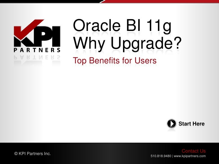 Oracle BI 11g                      Why Upgrade?                      Top Benefits for Users                               ...