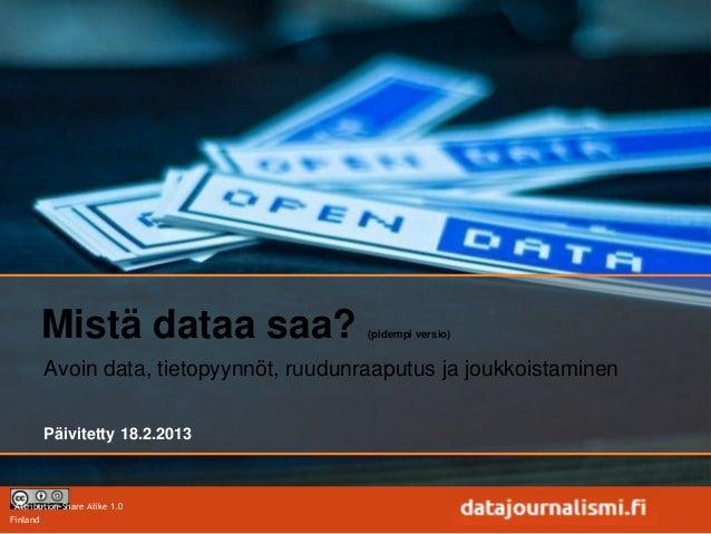 Mistä dataa saa?                 (pidempi versio)          Avoin data, tietopyynnöt, ruudunraaputus ja joukkoistaminen    ...
