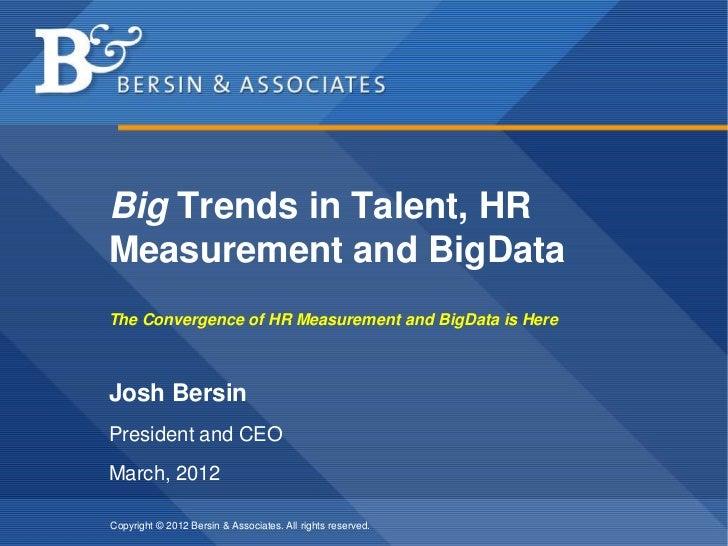 Big Trends in Talent, HRMeasurement and BigDataThe Convergence of HR Measurement and BigData is HereJosh BersinPresident a...