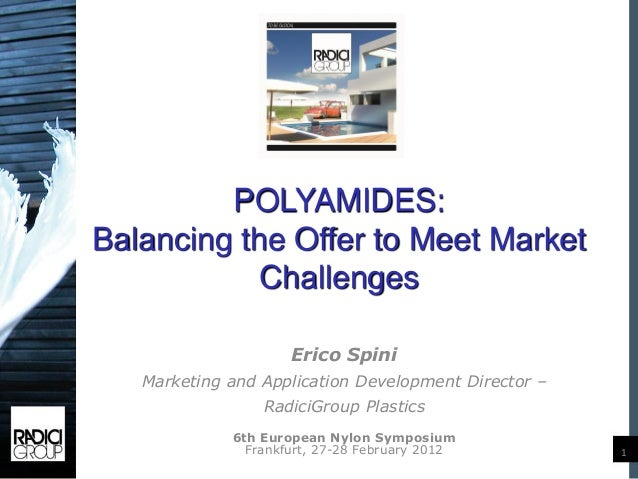 POLYAMIDES:Balancing the Offer to Meet Market            Challenges                     Erico Spini   Marketing and Applic...