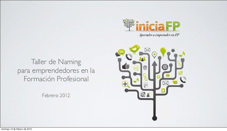 Aprender a emprender en FP                    Taller de Naming               para emprendedores en la                 Form...