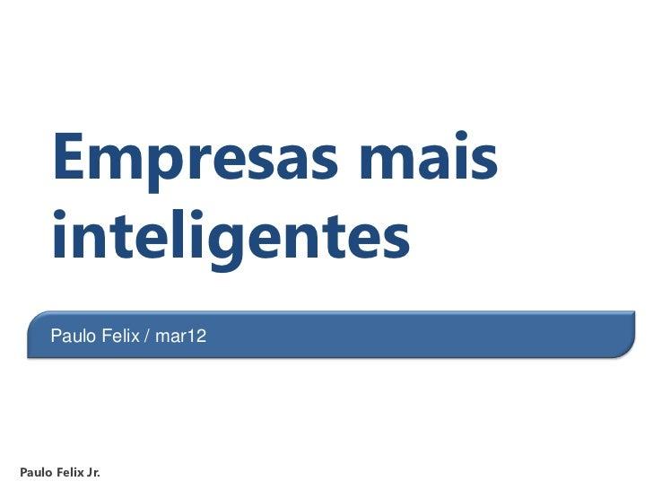 Empresas mais     inteligentes     Paulo Felix / mar12Paulo Felix Jr.                           1