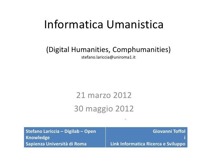 Informatica Umanistica         (Digital Humanities, Comphumanities)                          stefano.lariccia@uniroma1.it ...