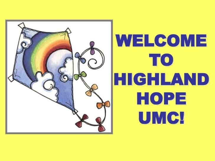 WELCOME   TOHIGHLAND  HOPE  UMC!