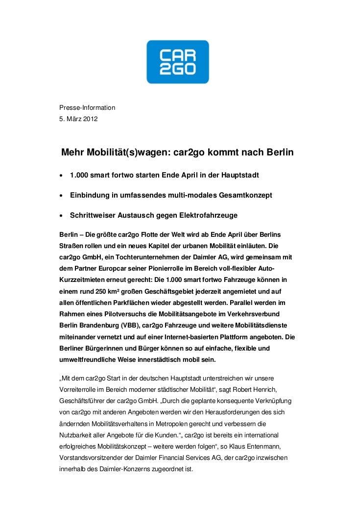 Presse-Information5. März 2012Mehr Mobilität(s)wagen: car2go kommt nach Berlin   1.000 smart fortwo starten Ende April in...