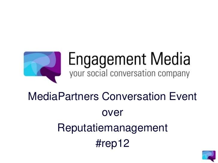 MediaPartners Conversation Event              over     Reputatiemanagement            #rep12