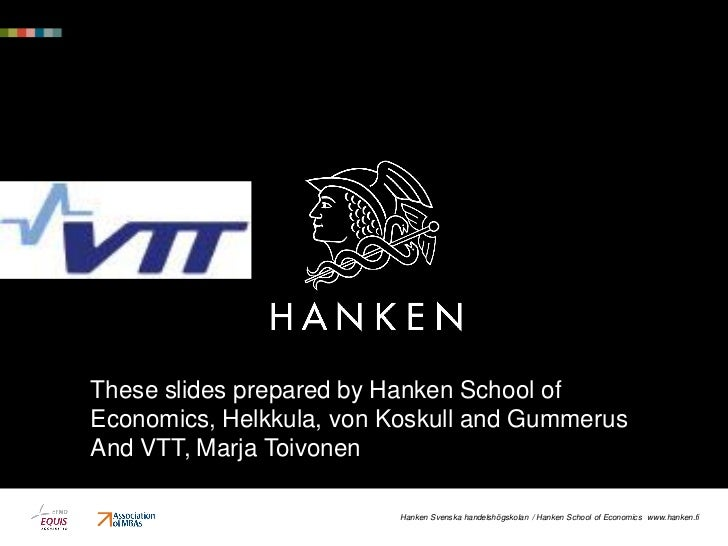 These slides prepared by Hanken School ofEconomics, Helkkula, von Koskull and GummerusAnd VTT, Marja Toivonen             ...
