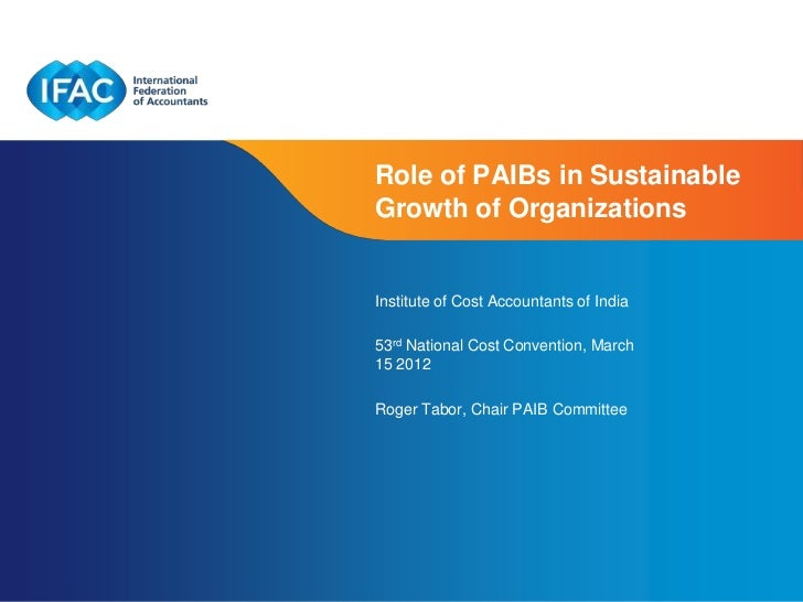 Role of PAIBs in SustainableGrowth of OrganizationsInstitute of Cost Accountants of India53rd National Cost Convention, Ma...