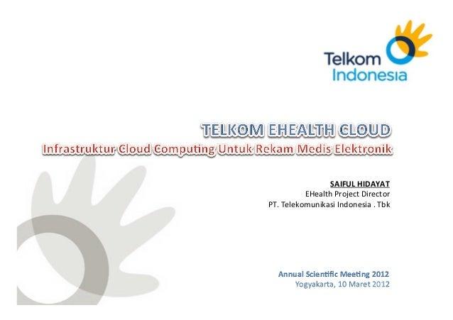 Saiful Hidayat : Telkom ehealth Cloud, Infrastruktur Cloud Computing Untuk Rekam Medis Elektronik