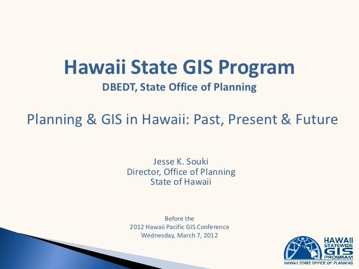 Hawaii Pacific GIS Conference 2012: Plenary Session Keynote - Planning and GIS in Hawaii: Past, Present and Future