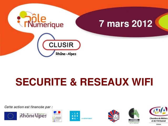 7 mars 2012       SECURITE & RESEAUX WIFICette action est financée par :