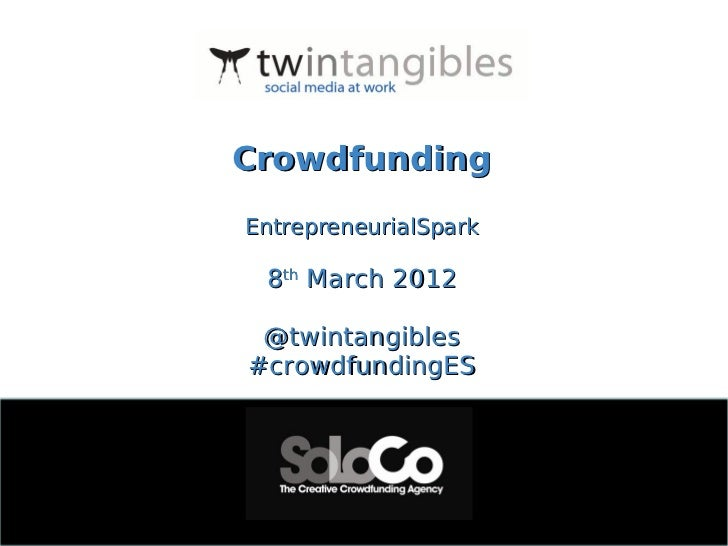 CrowdfundingEntrepreneurialSpark 8th March 2012 @twintangibles#crowdfundingES