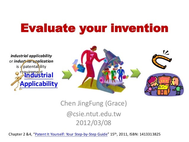 """Evaluate your invention Chen JingFung (Grace) @csie.ntut.edu.tw 2012/03/08 Chapter 2 &4, """"Patent It Yourself: Your Step-by..."""
