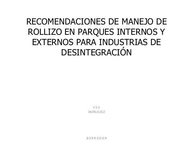 RECOMENDACIONES DE MANEJO DEROLLIZO EN PARQUES INTERNOS YEXTERNOS PARA INDUSTRIAS DEDESINTEGRACIÓNV 2.304/05/2.012B O R R ...