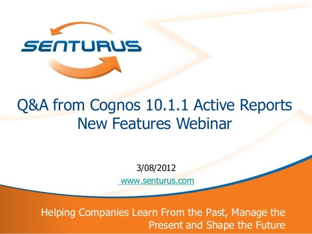 Q&A from Cognos 10.1.1 Active Reports           New Features Webinar                        3/08/2012                     ...