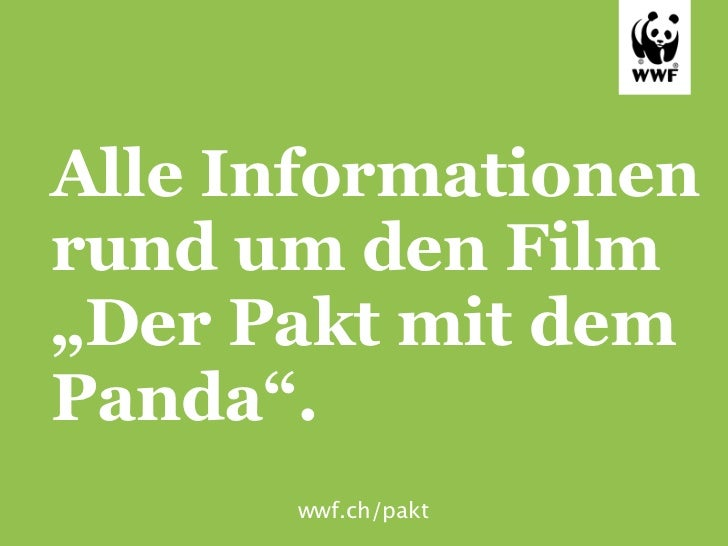 """Alle Informationenrund um den Film""""Der Pakt mit demPanda"""".      wwf.ch/pakt"""