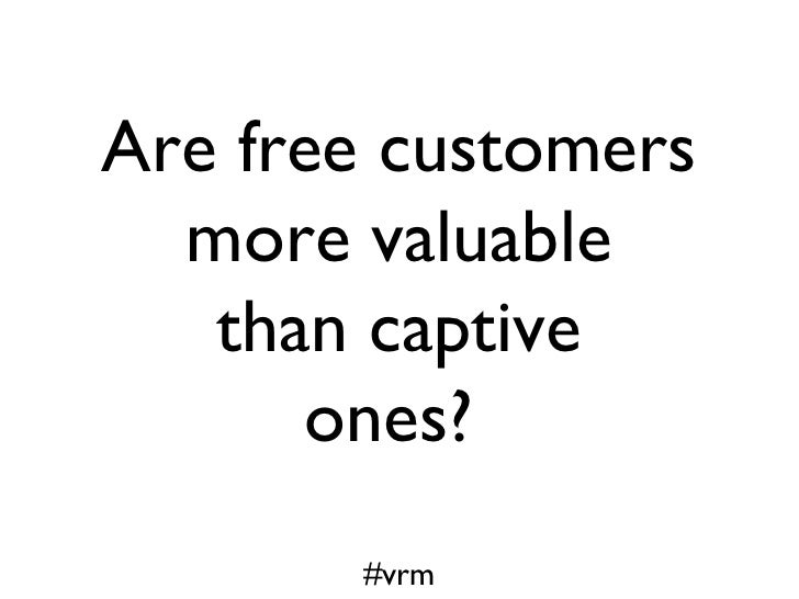 Are free customers  more valuable   than captive       ones?       #vrm