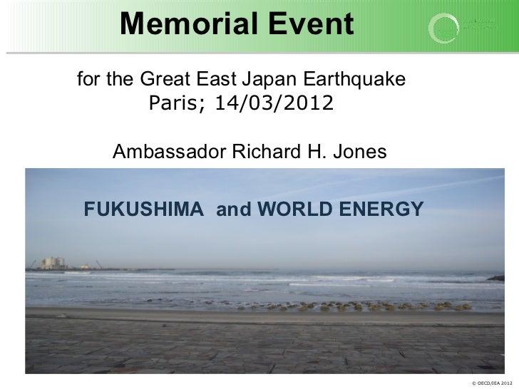 Memorial Eventfor the Great East Japan Earthquake         Paris; 14/03/2012   Ambassador Richard H. JonesFUKUSHIMA and WOR...