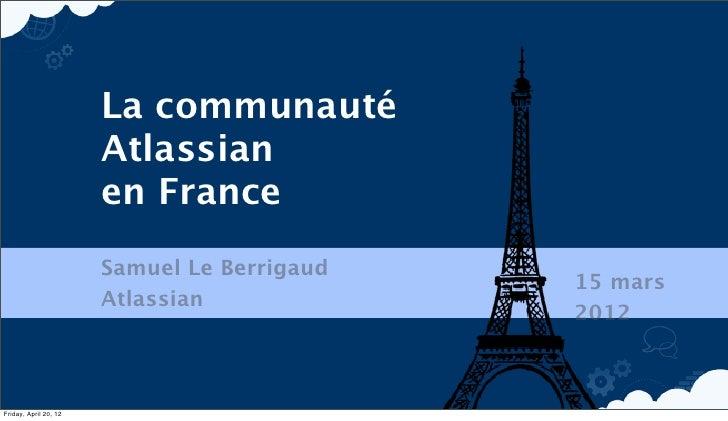 La communauté                       Atlassian                       en France                       Samuel Le Berrigaud   ...