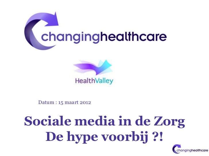 Datum : 15 maart 2012Sociale media in de Zorg   De hype voorbij ?!