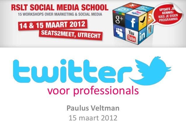 20120315 Twitteren voor professionals  (Marketing RSLT Social Media School)