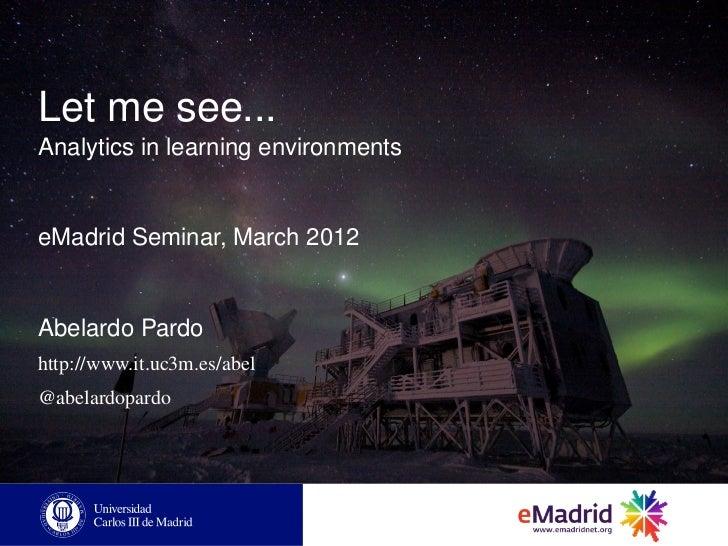 Let me see...Analytics in learning environmentseMadrid Seminar, March 2012Abelardo Pardohttp://www.it.uc3m.es/abel@abelard...