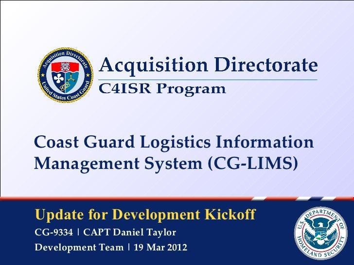 Coast Guard Logistics InformationManagement System (CG-LIMS)Update for Development KickoffCG-9334   CAPT Daniel TaylorDeve...