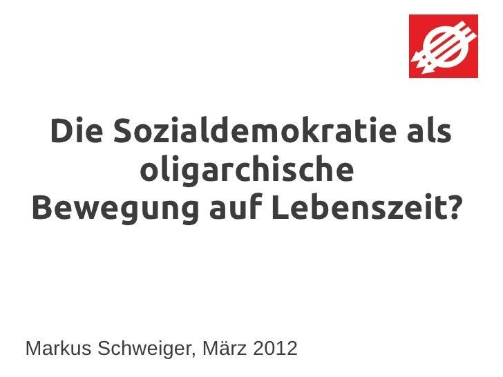 Die Sozialdemokratie als      oligarchischeBewegung auf Lebenszeit?Markus Schweiger, März 2012