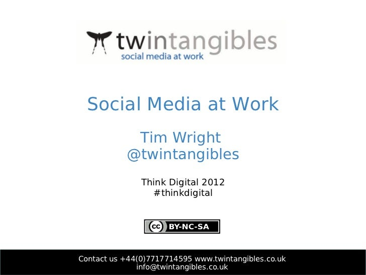 Social Media at Work            Tim Wright           @twintangibles               Think Digital 2012                 #thin...
