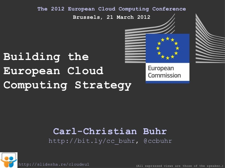 The 2012 European Cloud Computing Conference                   Brussels, 21 March 2012Building theEuropean CloudComputing ...