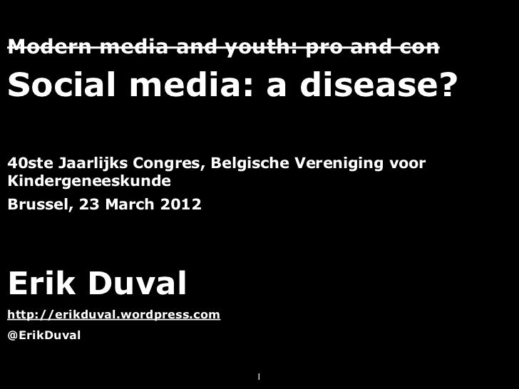 Modern media and youth: pro and conSocial media: a disease?40ste Jaarlijks Congres, Belgische Vereniging voorKindergeneesk...