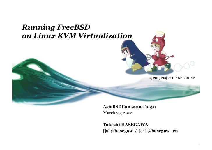 Running FreeBSDon Linux KVM Virtualization                                       ©2003 Project TIMEMACHINE	               ...