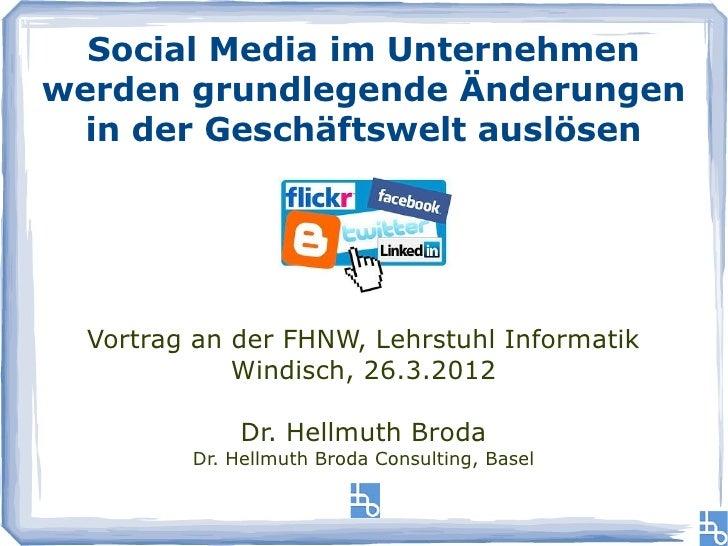 Social Media im Unternehmenwerden grundlegende Änderungen  in der Geschäftswelt auslösen  Vortrag an der FHNW, Lehrstuhl I...