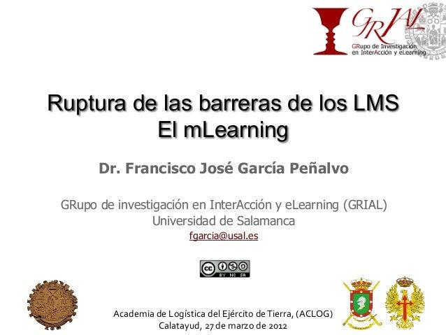 Ruptura de las barreras de los LMS El mLearning Dr. Francisco José García Peñalvo GRupo de investigación en InterAcción y ...