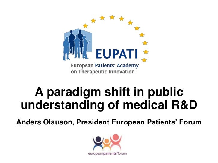 A paradigm shift in public understanding of medical R&DAnders Olauson, President European Patients' Forum