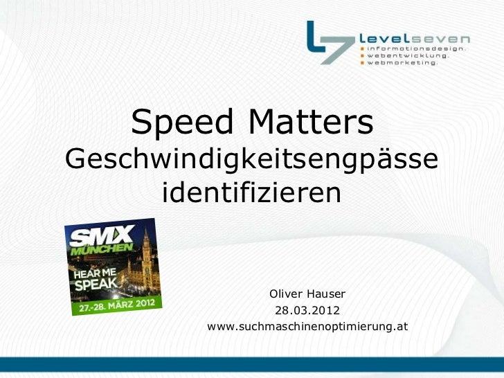 Speed MattersGeschwindigkeitsengpässe      identifizieren                 Oliver Hauser                  28.03.2012       ...