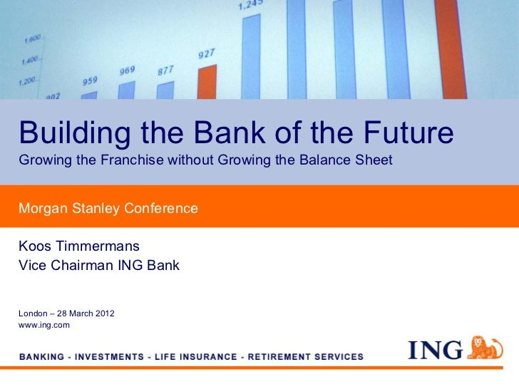 Building the Bank of the FutureGrowing the Franchise without Growing the Balance SheetMorgan Stanley ConferenceKoos Timmer...