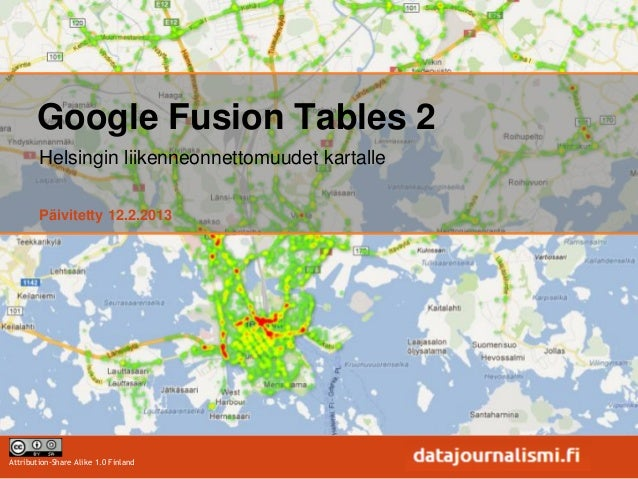 Google Fusion Tables 2        Helsingin liikenneonnettomuudet kartalle        Päivitetty 12.2.2013Attribution-Share Alike ...