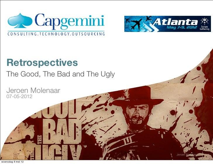 Retrospectives   The Good, The Bad and The Ugly   Jeroen Molenaar   07-05-2012                                    Jeroen M...